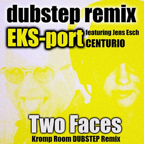 EKS-port feat. Centurio - Two faces - Kromproom dubstep remix