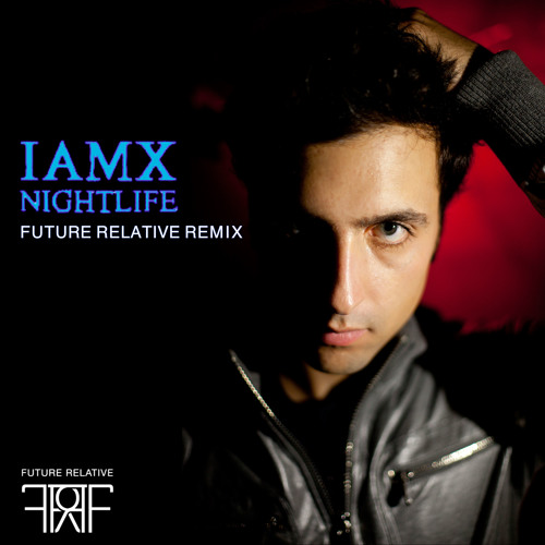 IAMX - Nightlife (Future Relative Remix)