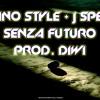 GINO STYLE FEAT J SPES - SENZA FUTURO (PROD. DIWI)