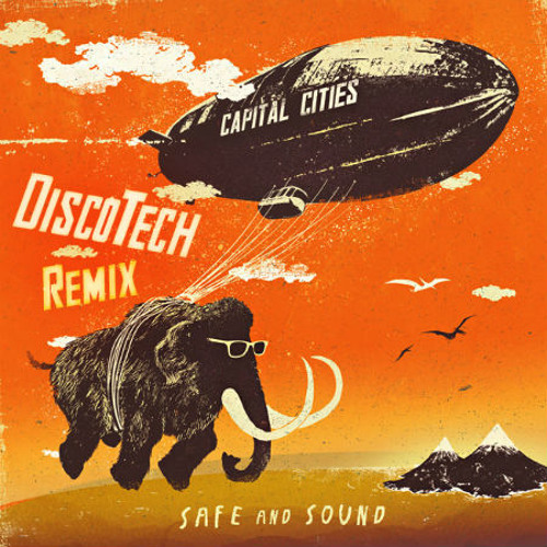 Capital Cities - Safe and Sound (DiscoTech Remix)