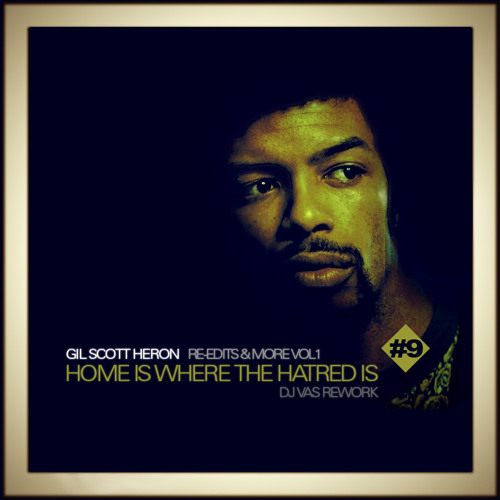 GIL SCOTT HERON-Home Is Where The Hatred Is ((DJ VAS REWORK))