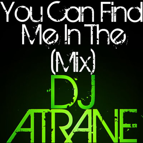 You Can Find Me In The (Mix)
