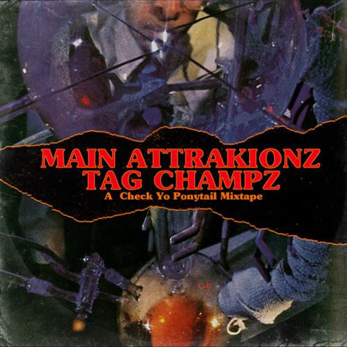 MAIN ATTRAKIONZ - Tag Champz - A Check Yo Ponytail Mixtape