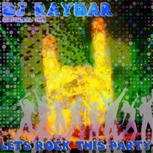 LETS ROCK THIS PARTY DJ RAYDAR ORIGNAL CLIP