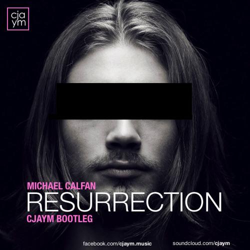 Michael Calfan - Resurrection (Cjaym Bootleg)