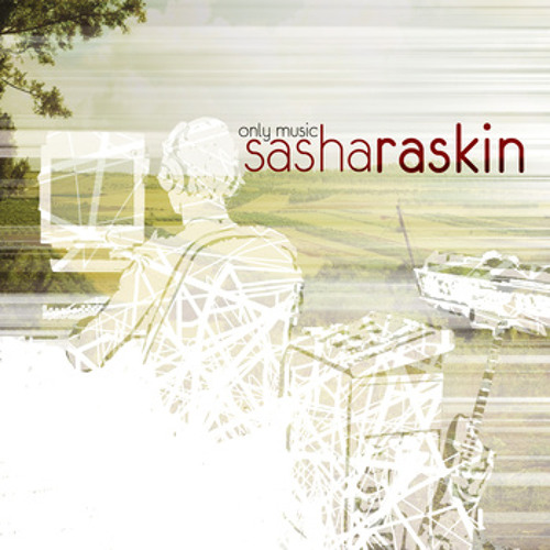 SASHA RASKIN - ONLY MUSIC (Debut EP - Free download at sasharaskin.com )