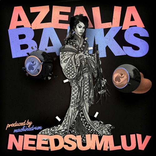 Azealia Banks & Machinedrum – NEEDSUMLUV (SXLND)