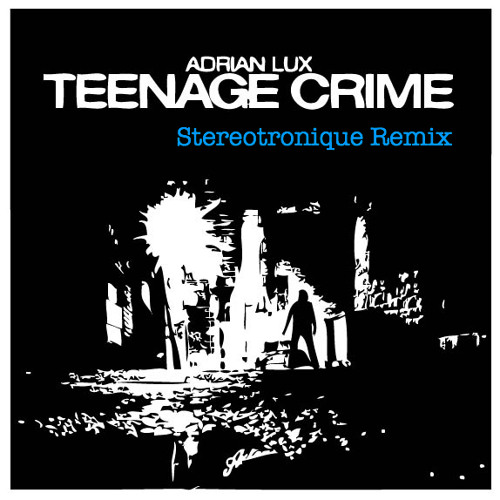Adrian Lux - Teenage Crime (Stereotronique Bootleg Remix)