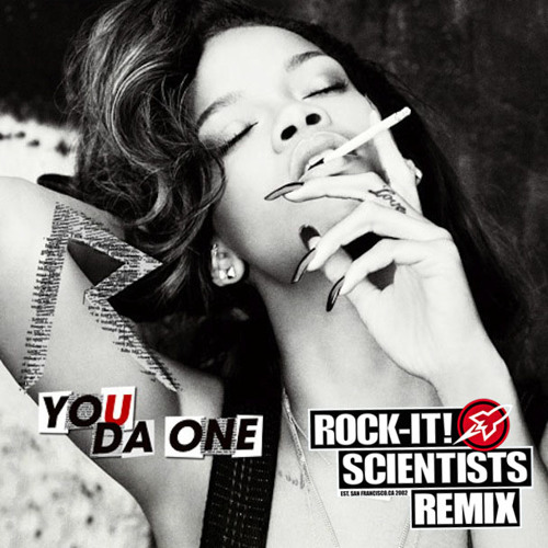 You Da One REMIX (Produced by the ROCK-IT! SCIENTISTS)