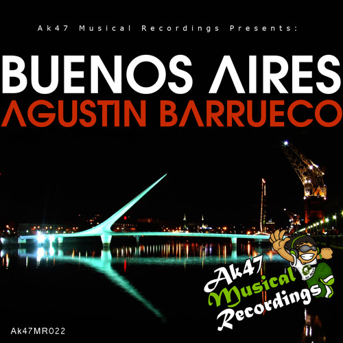 Agustin Barrueco - Buenos Aires (Original Mix) [AK47 MUSICAL RECORDINGS] / OUT NOW ON BEATPORT!