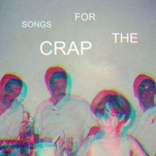Songs For The Crap