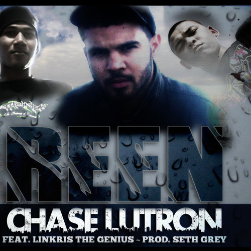 Reen - Chase Lutron feat.Linkris Prod by.Seth Grey