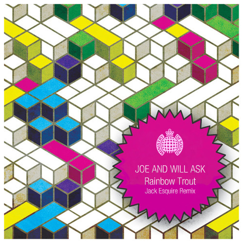 Joe And Will Ask - Rainbow Trout (Jack Esquire Remix) /// Ministry of Sound Remix Competition