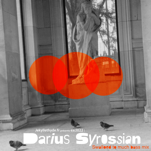 DARIUS SYROSSIAN - 'SWALLOWED TOO MUCH BASS MIX' - JAN 2012 For Jekyll et Hyde website