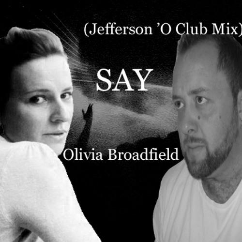 Olivia Broadfield - SAY - (Jefferson' O Club Mix)