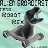 Alien Broadcast - nano Robot Rex (Virtual Edition)