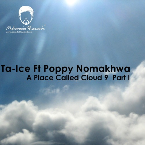 Ta-Ice Ft Poppy Nomakhwa - A Place Called Cloud 9  Part 1 Coming Under Melomania Records