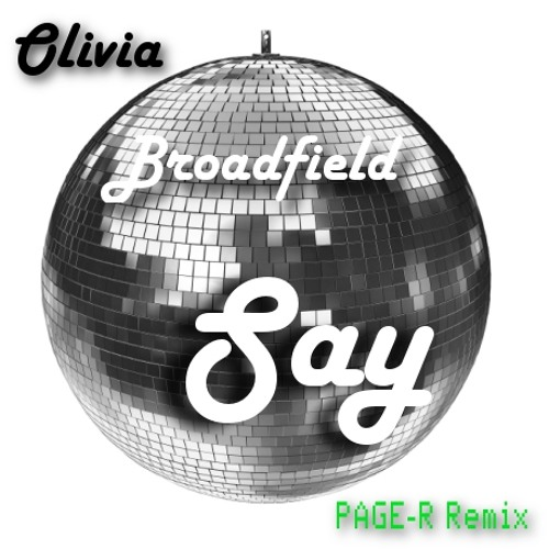 Say (by Olivia Broadfield) (Page-R Remix)