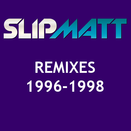 Slipmatt Remixes 1996-1998