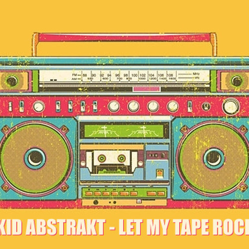 Kid Abstrakt - Let My Tape Rock (prod. Rythmatical, cuts DJ Million Faces)