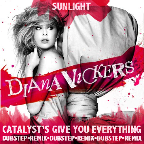 Diana Vickers - Sunlight (Catalyst's Give You Everything Dubstep Remix)
