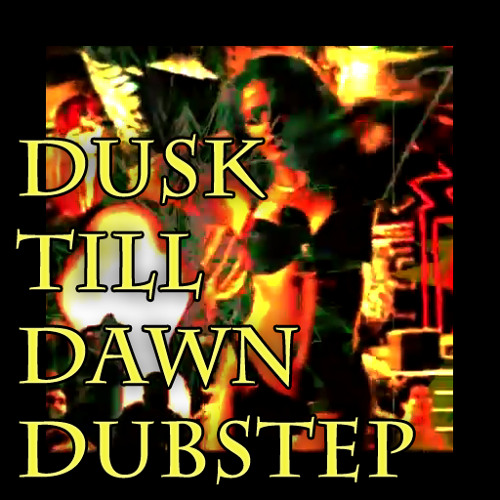 Dusk Till Dawn   * Free 320 Download *