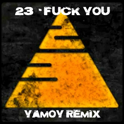 23 - FUCK YOU (Yamoy Remix) ★★ FREE DOWNLOADL★★ Wave file in descriptions...