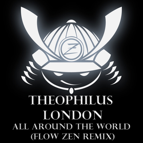 Theophilus London - All Around The World (Flow Zen Remix)