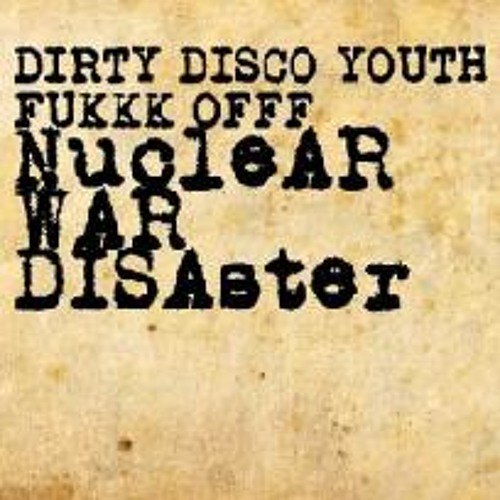 Dirty Disco Youth & Fukkk Offf - Nuclear War