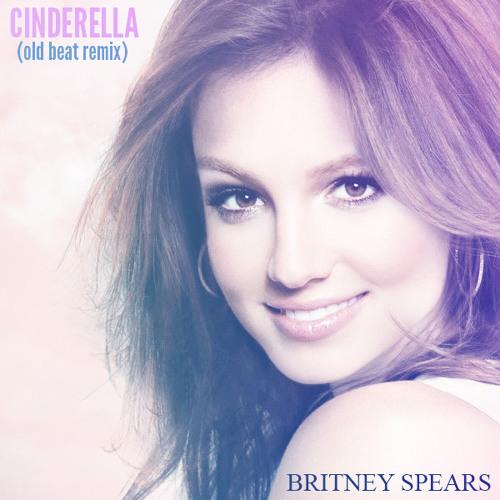 Britney Spears - Cinderella (Old Beat - Cole Adams Remix)