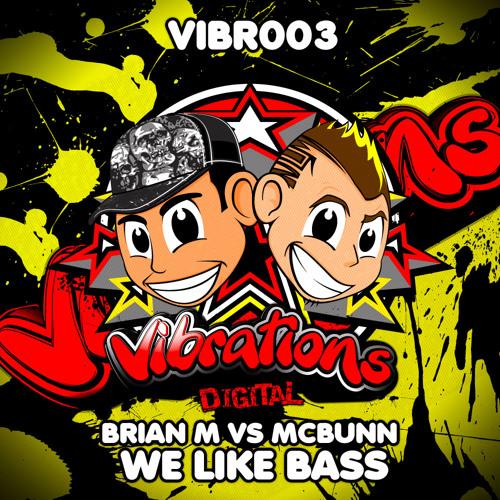 Brian M vs McBunn - We Like Bass (Preview) (Vibrations Digital) ** Buy This Now