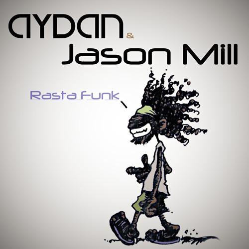 Aydan & Jason Mill - Rasta Funk [Exclusive Preview]