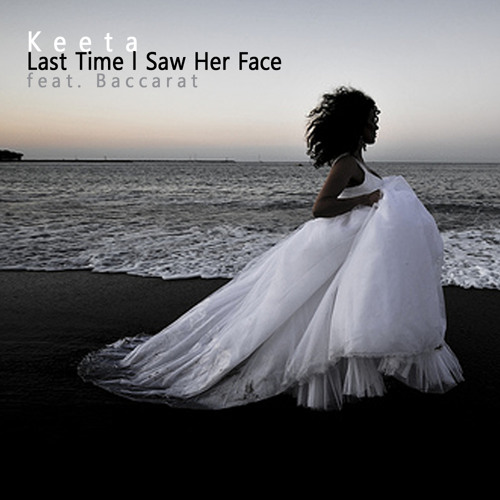 Keeta :: Last Time I Saw Her Face (feat. Baccarat)