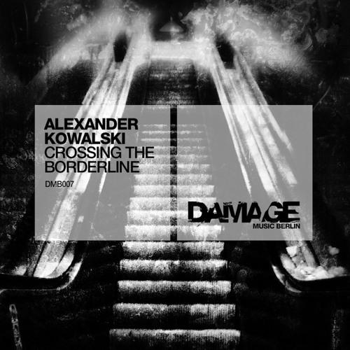 B1 - Alexander Kowalski - Crossing the Borderline (Ray Kajioka Remix) Damage Music Berlin 007