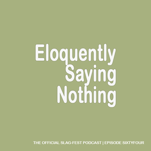 ESN064 : Eloquently Saying Nothing 064