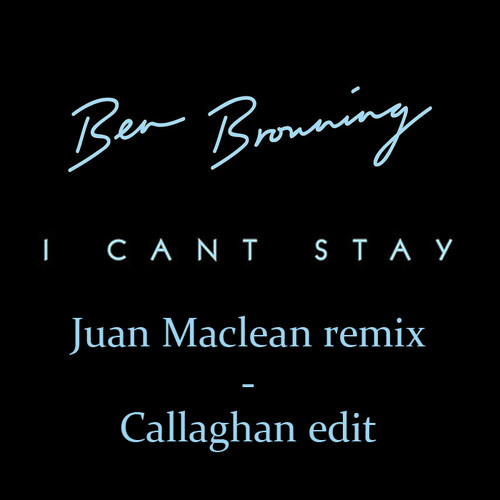Ben Browning - I Can't Stay (Juan Maclean remix - Callaghan edit)
