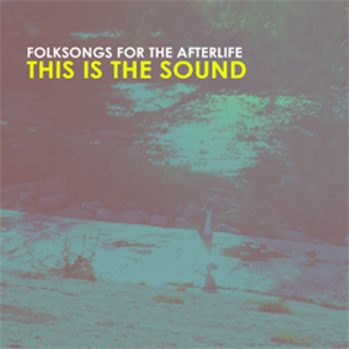 THIS IS THE SOUND by Folksongs for the Afterlife