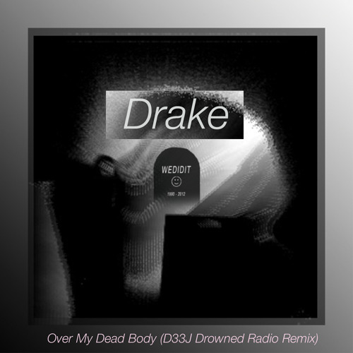 Drake - Over My Dead Body (D33J Drowned Radio Remix)