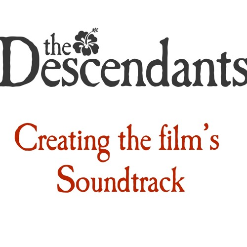 The Descendants - Creating the Film's Soundtrack