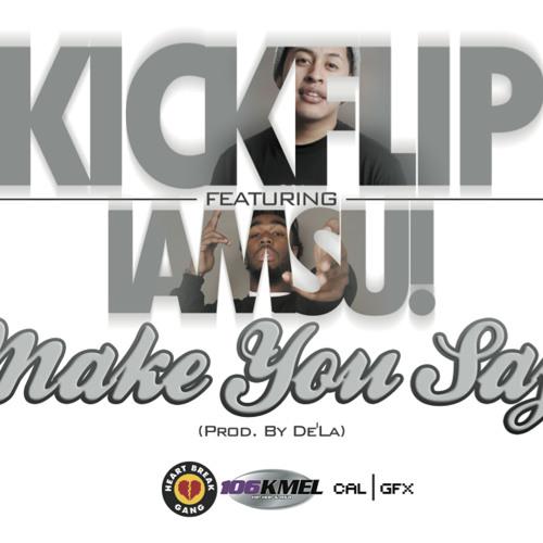 Kickflip Ft. IamSu!-Make You Say (Prod. By De'La)