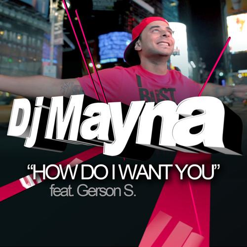 DJ MAYNA How Do I Want You Ft. Gerson S.(Diego Miranda Remix)