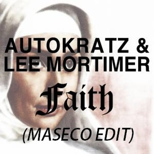 AutoKratz & LeeMortimer - Faith (Maseco Edit)