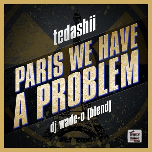 Tedashii - Paris We Have a Problem (DJ Wade-O Blend)