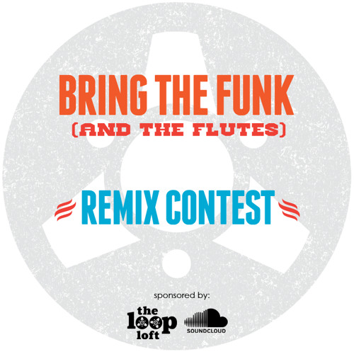 "Remix Contest - ""Bring The Funk (and the flutes)"""