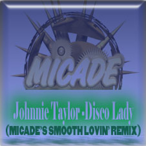 Johnnie Taylor -Disco Lady (Micade's smooth lovin' remix)