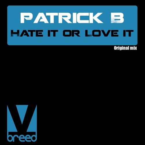Patrick B - Hate It or Love It (Original Mix)