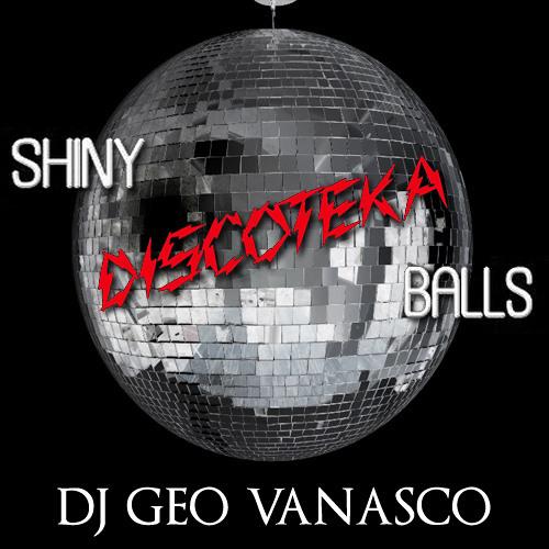 Geo Vanasco - Shiny Discoteka Balls