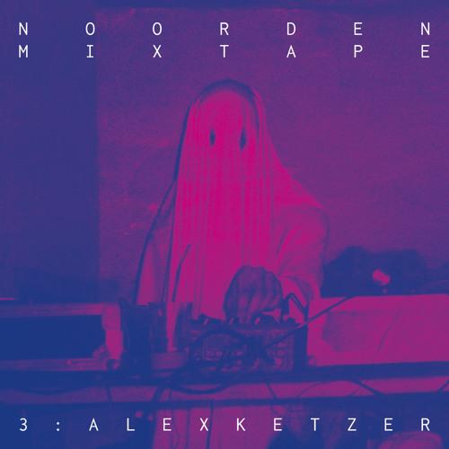 Noorden Mixtape 3: Alex Ketzer