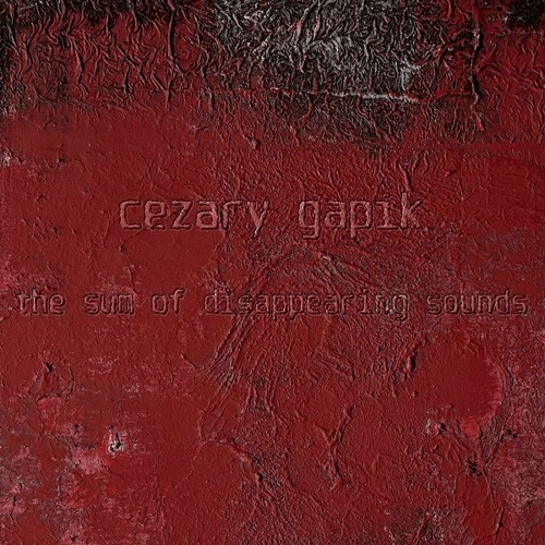 Cezary Gapik - The Sum Of Disappearing Sounds (CD sampler)