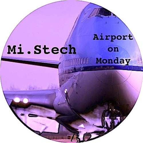 Mi.Stech - Airport on Monday (Cloud Mix)